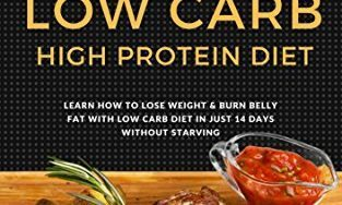 Low Carb: Ultimate 14 Days Plan For Weight Loss With Low Carb High Protein Diet (Burn Fat, Belly Fat Reduction, Lean Body, Healthy Cooking,  Weight Loss … Fat Loss, Low Carbohydrate, High Protein)