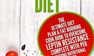 Leptin Resistance Diet: The Ultimate Diet Plan & Fat Burning Cook Book to Overcome Leptin Resistance. Complete With Per Serving Nutritional Facts (Weight Loss, Fat loss, Leptin Resistance)