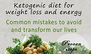 Ketogenic Diet: The Ketogenic Diet for Weight Loss and Amazing Energy (Ketogenic Diet, Ketogenic recipes, Weight loss, Fat loss, Ketogenic Diet Mistakes, Ketogenic Diet for beginners Book 1)